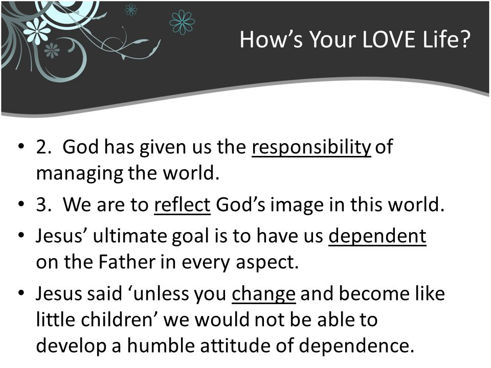 How's Your LOVE Life. 2. God has given us the responsibility of managing the world.