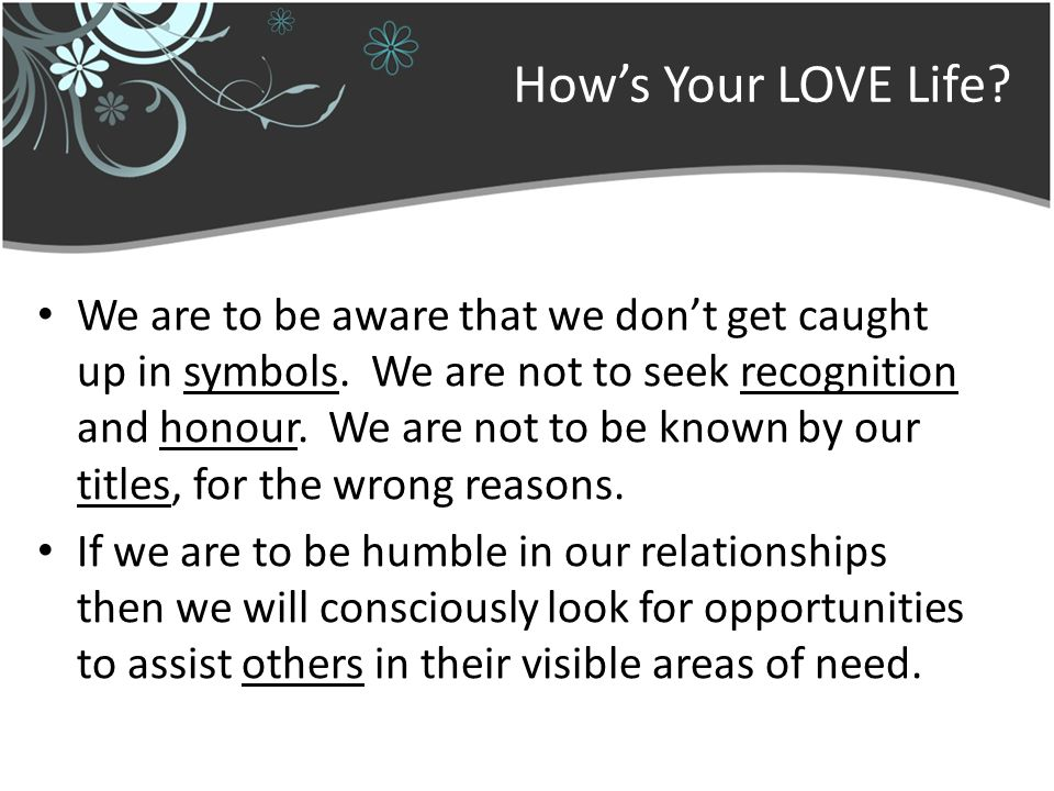 How's Your LOVE Life. We are to be aware that we don't get caught up in symbols.