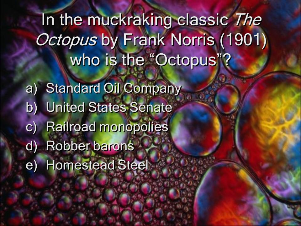 In the muckraking classic The Octopus by Frank Norris (1901) who is the Octopus .