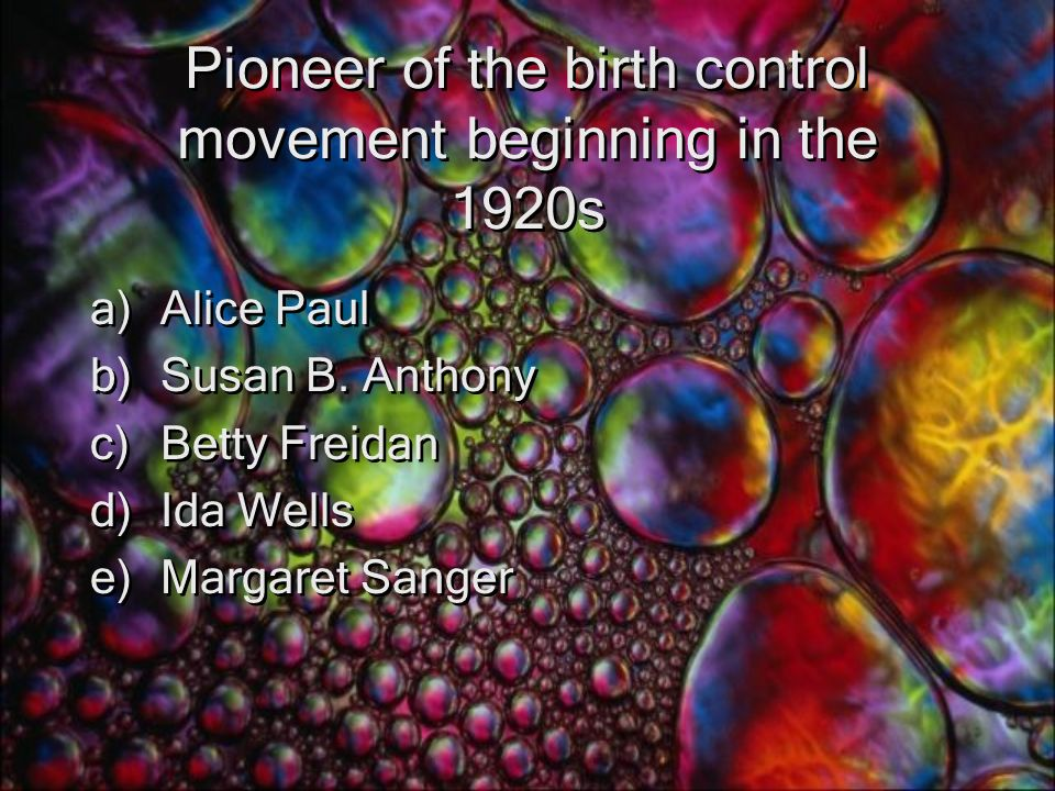 Pioneer of the birth control movement beginning in the 1920s a)Alice Paul b)Susan B.