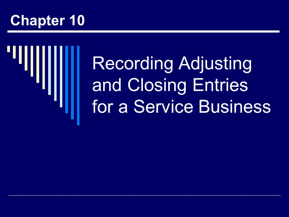 Recording Adjusting and Closing Entries for a Service Business Chapter 10