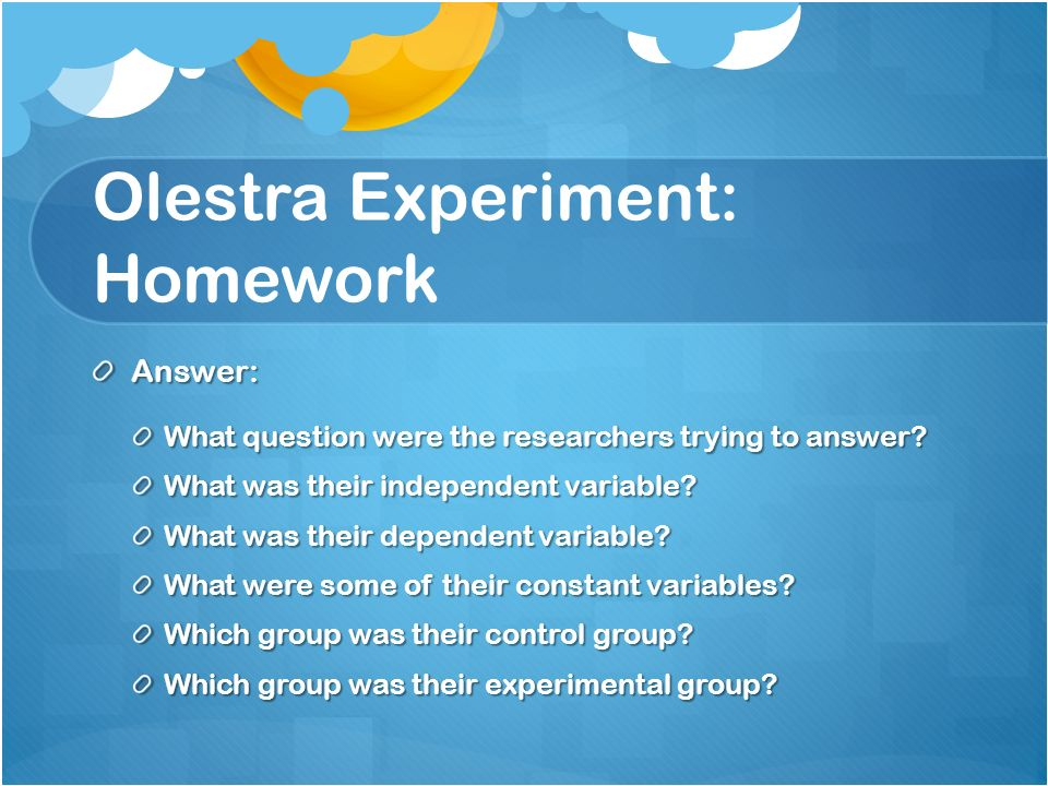 Olestra Experiment: Homework Answer: What question were the researchers trying to answer.