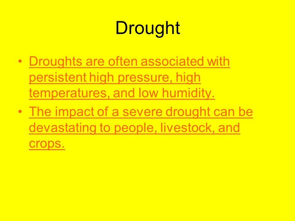 Drought Droughts are often associated with persistent high pressure, high temperatures, and low humidity.