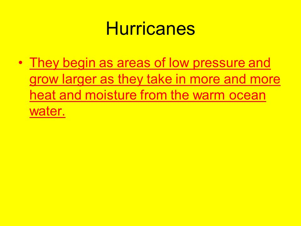 Hurricanes They begin as areas of low pressure and grow larger as they take in more and more heat and moisture from the warm ocean water.