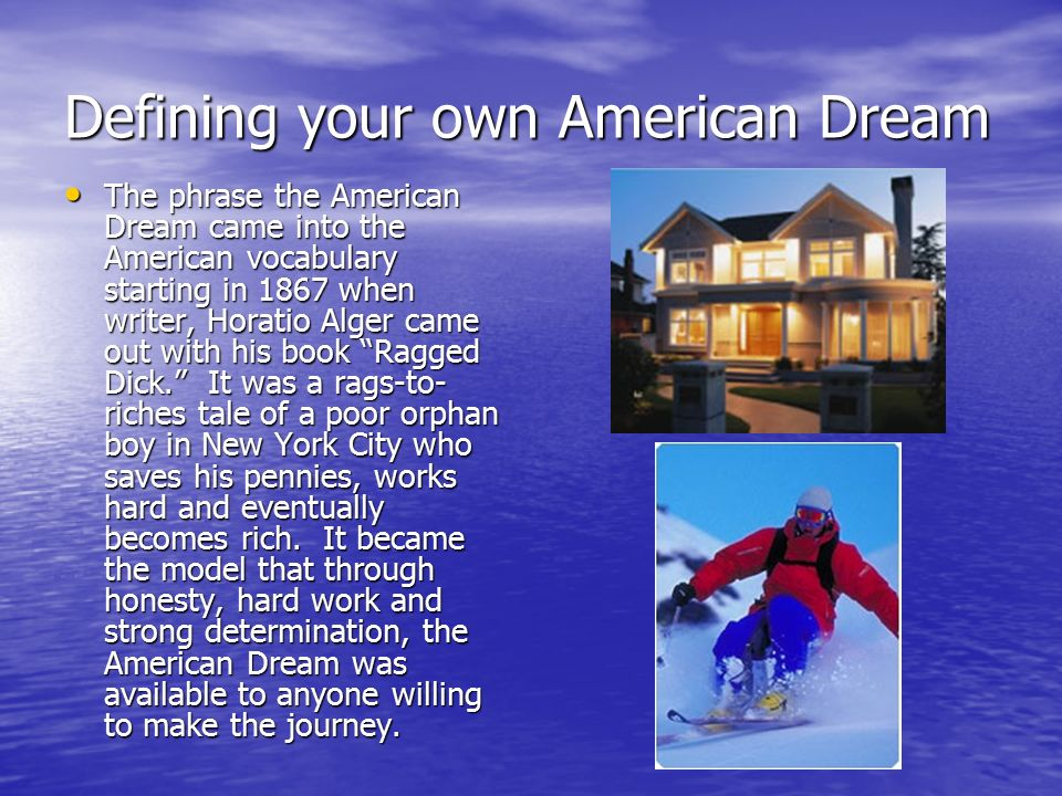 definitions of the american dream The american dream is the belief that anyone, regardless of where they were born or what class they were born into, can attain their own version of success in a society where upward mobility is possible for everyone.