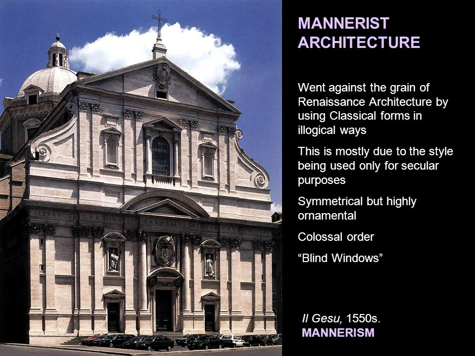 MANNERIST ARCHITECTURE Went Against The Grain Of Renaissance Architecture By Using Classical Forms In Illogical Ways