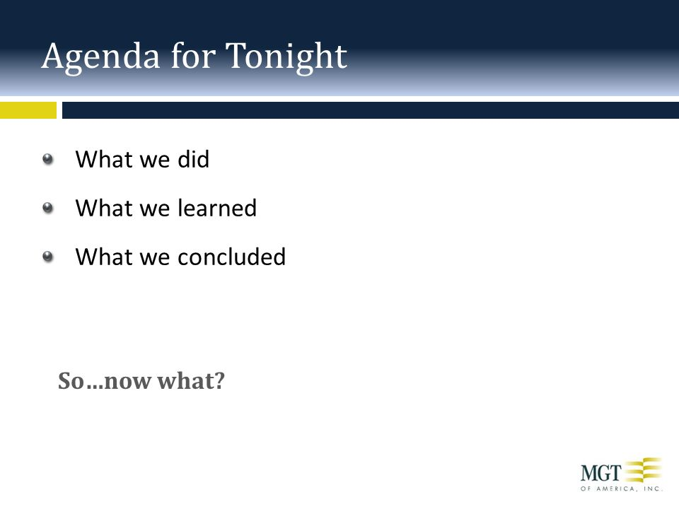 Agenda for Tonight What we did What we learned What we concluded So…now what