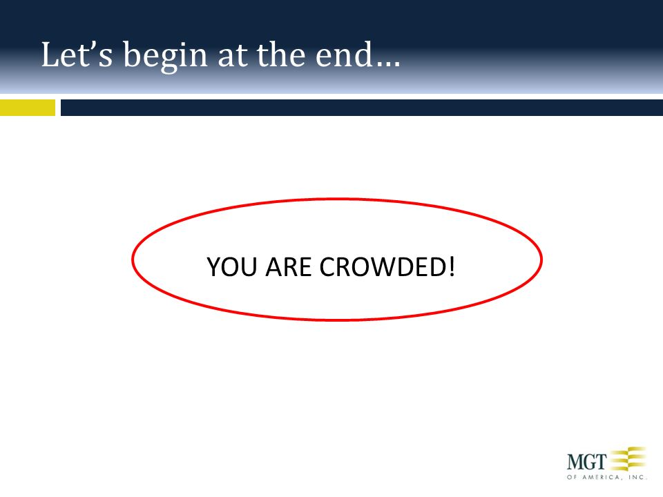 Let's begin at the end… YOU ARE CROWDED!
