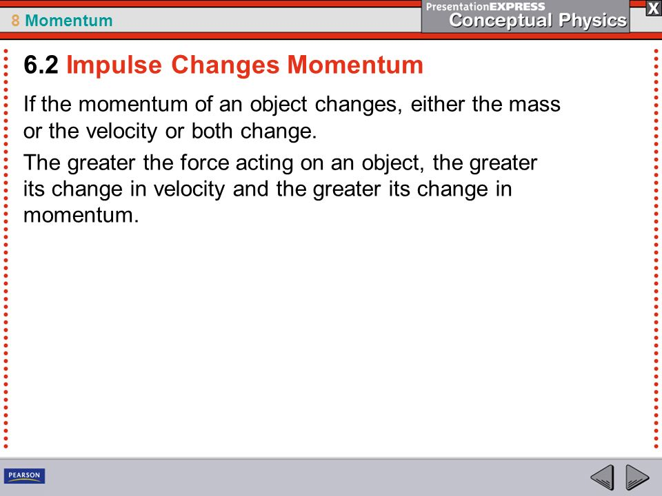 8 Momentum If the momentum of an object changes, either the mass or the velocity or both change.