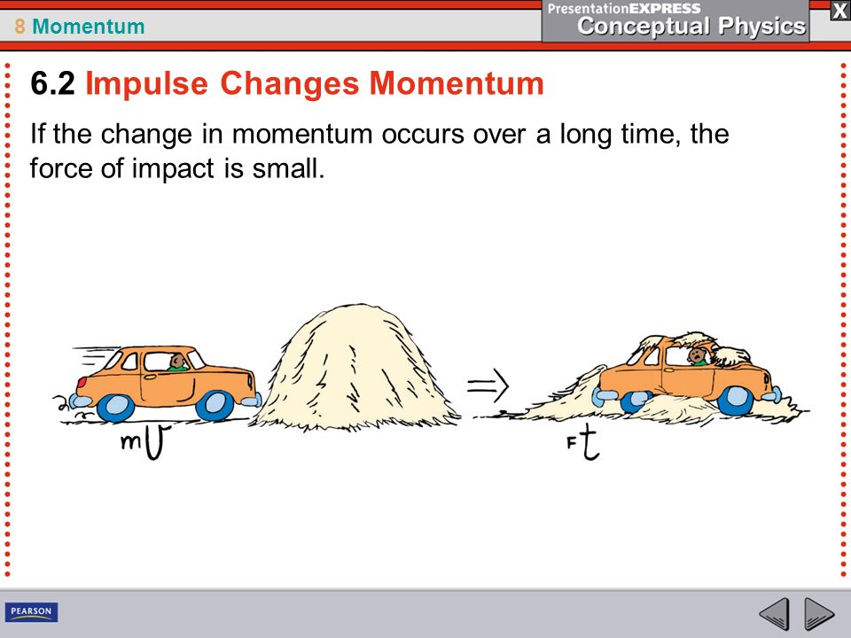 8 Momentum If the change in momentum occurs over a long time, the force of impact is small.