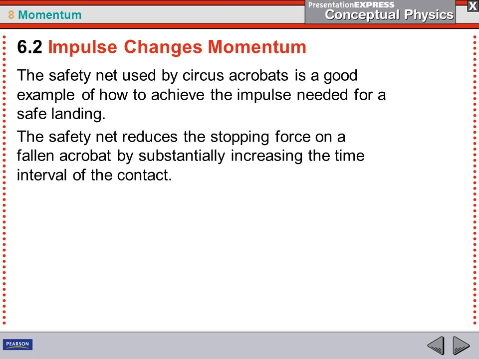 8 Momentum The safety net used by circus acrobats is a good example of how to achieve the impulse needed for a safe landing.