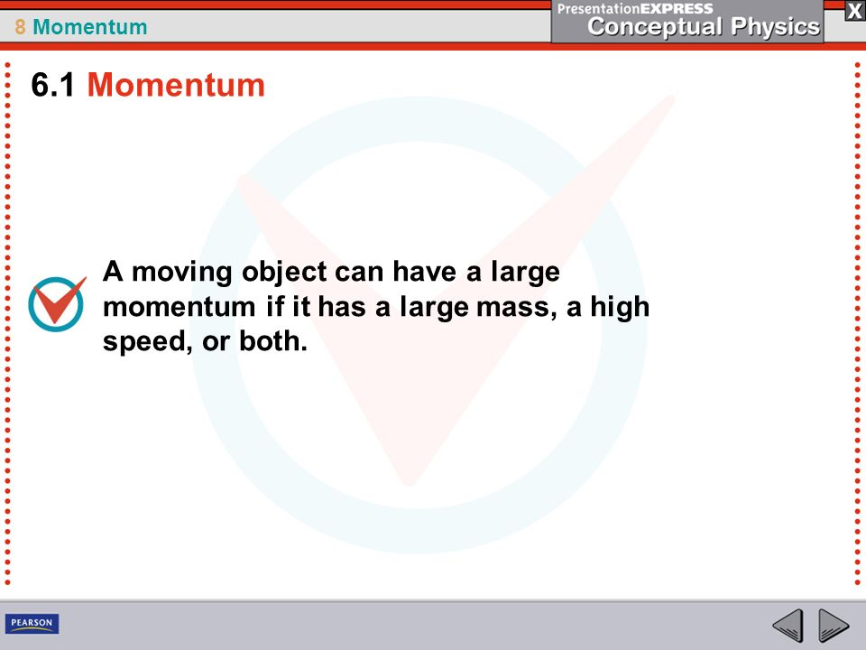 8 Momentum A moving object can have a large momentum if it has a large mass, a high speed, or both.