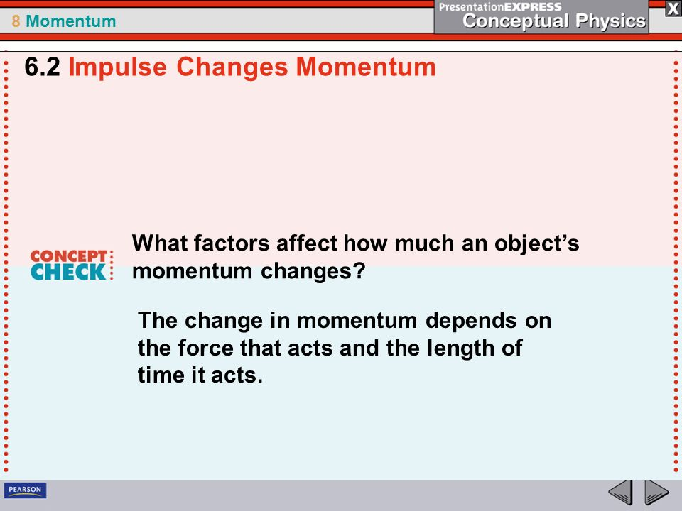 8 Momentum What factors affect how much an object's momentum changes.