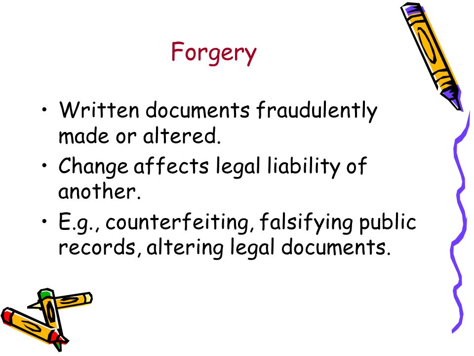 Forgery Written documents fraudulently made or altered.