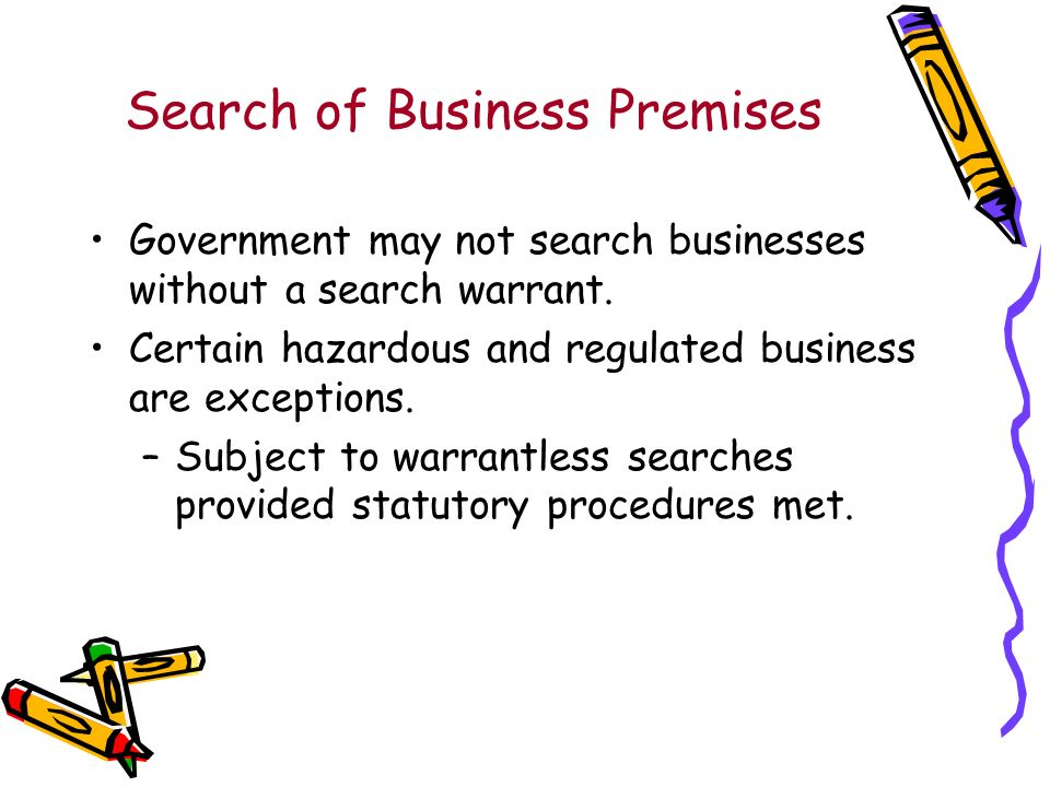 Search of Business Premises Government may not search businesses without a search warrant.