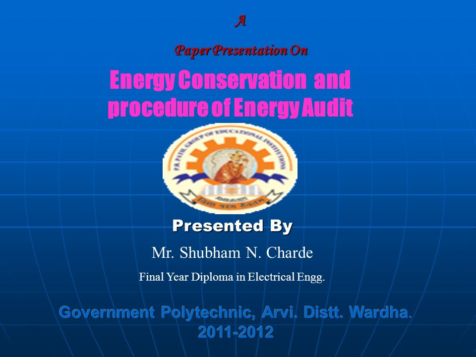 a paper presentation on energy conservation and procedure of  a paper presentation on energy conservation and procedure of energy audit presented by mr
