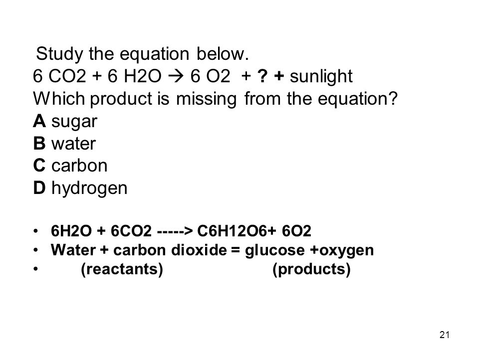 Study the equation below. 6 CO2 + 6 H2O  6 O2 + .