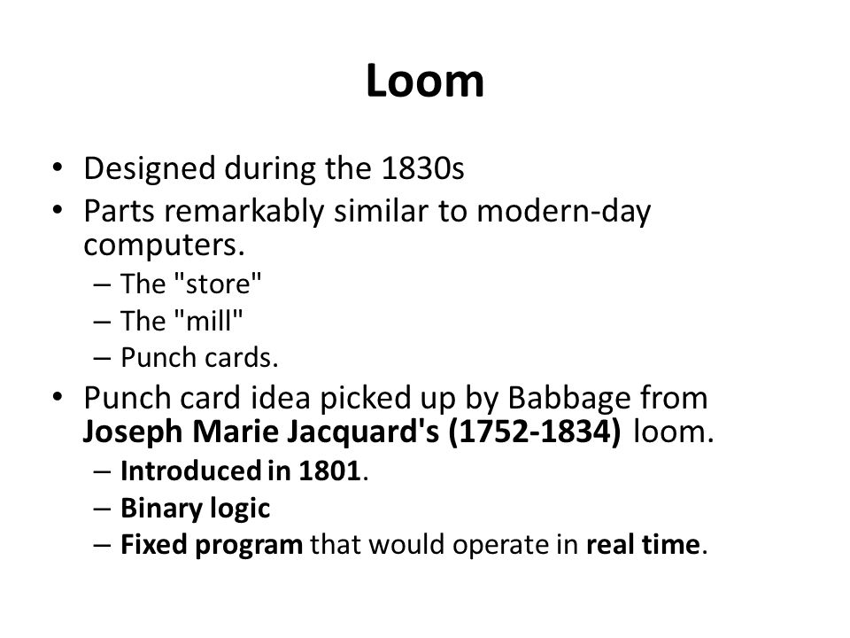 Loom Designed during the 1830s Parts remarkably similar to modern-day computers.