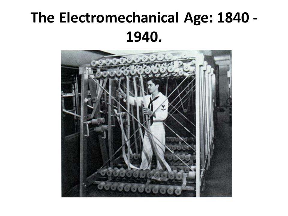 The Electromechanical Age: 1840 - 1940.