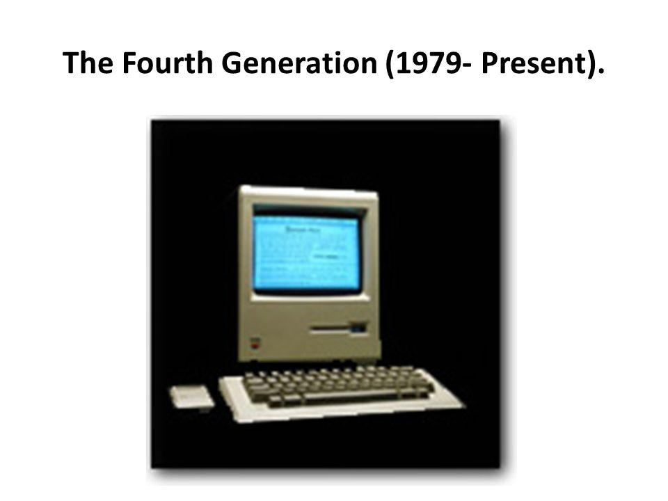 The Fourth Generation (1979- Present).