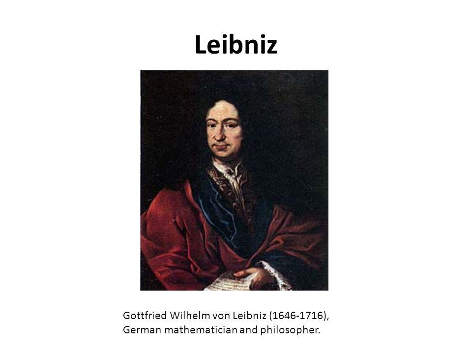 Leibniz Gottfried Wilhelm von Leibniz (1646-1716), German mathematician and philosopher.