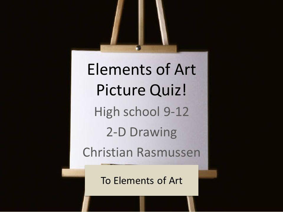Art Quiz : Elements of art picture quiz! high school d drawing christian