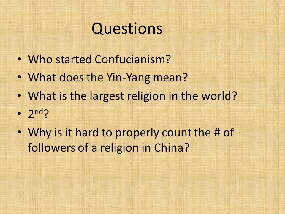 Questions Who started Confucianism. What does the Yin-Yang mean.