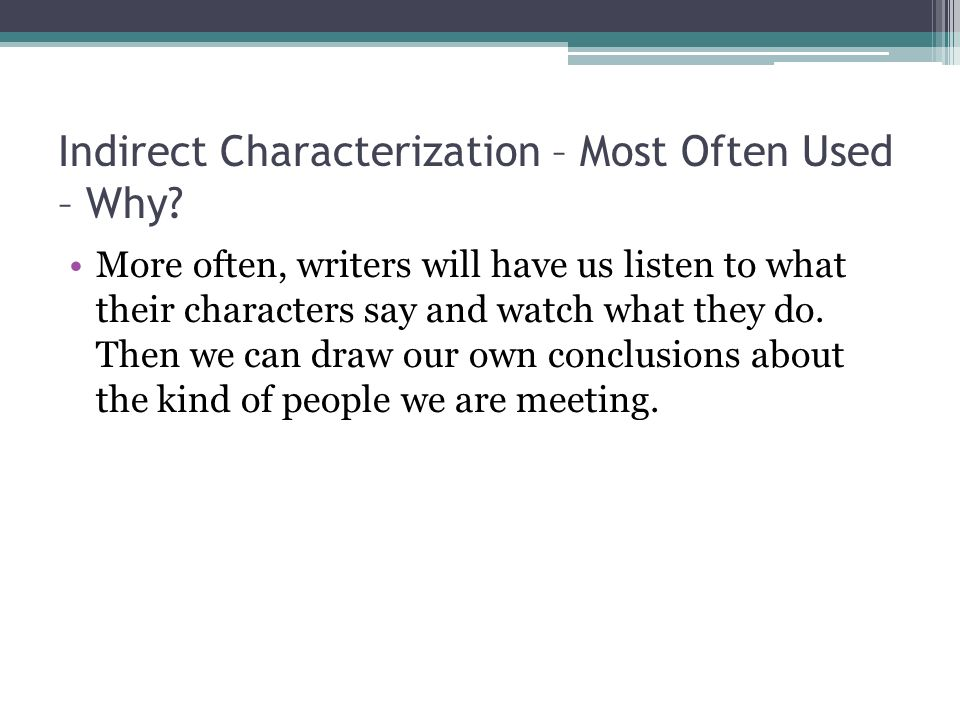 Indirect Characterization – Most Often Used – Why.