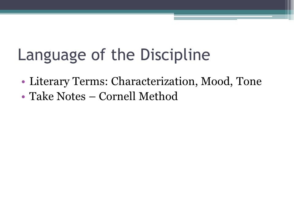Language of the Discipline Literary Terms: Characterization, Mood, Tone Take Notes – Cornell Method
