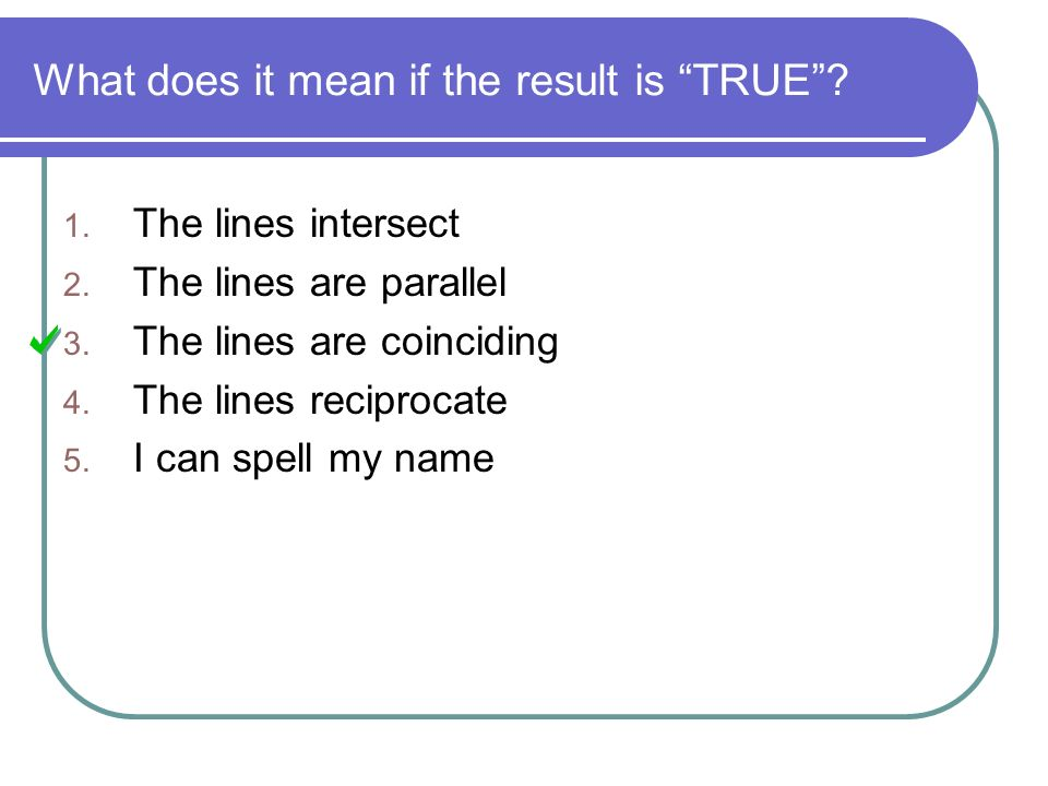 What does it mean if the result is TRUE . 1. The lines intersect 2.