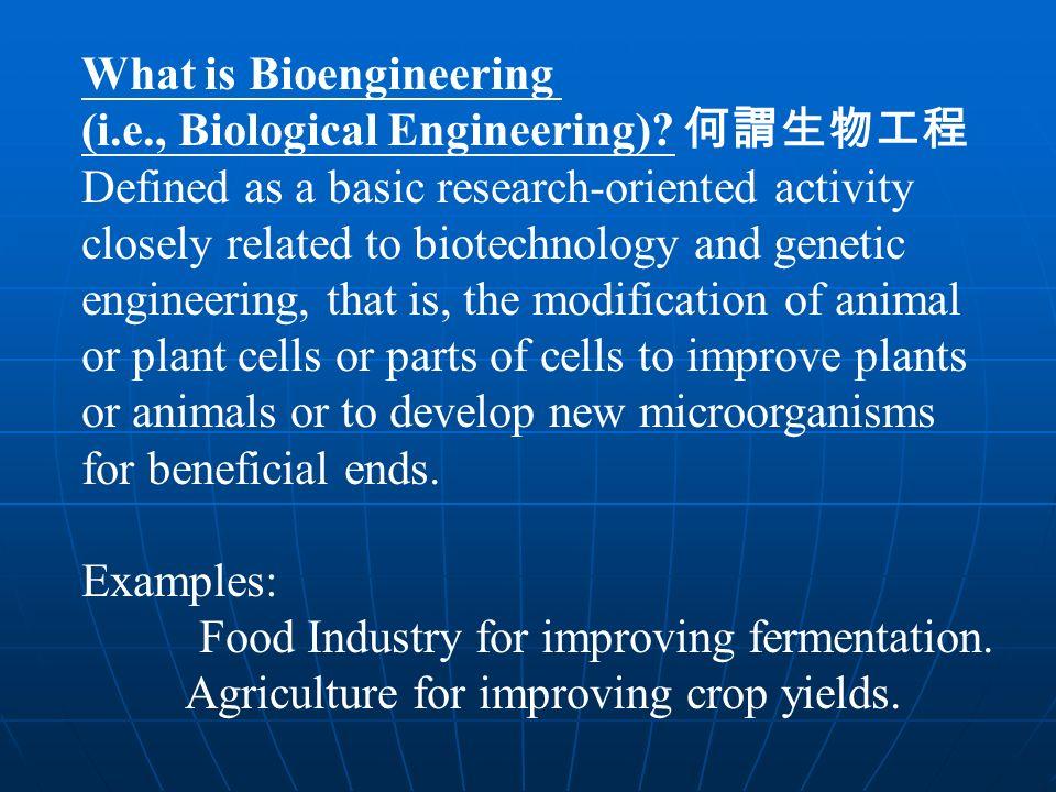 What is Bioengineering (i.e., Biological Engineering).