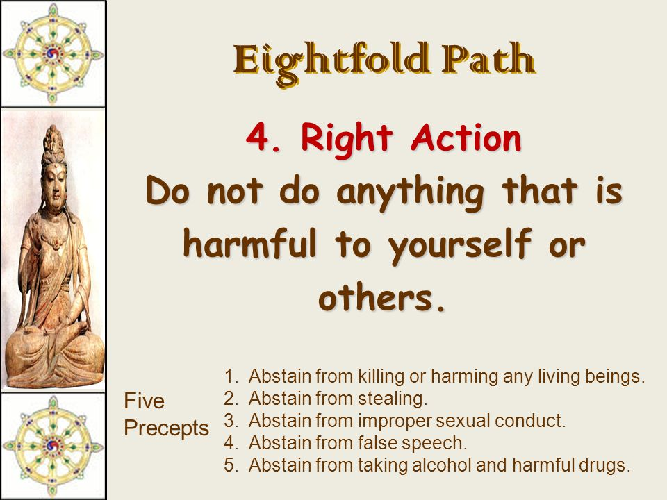 Eightfold Path 3. Right Speech Do not say anything that would be hurtful to others.