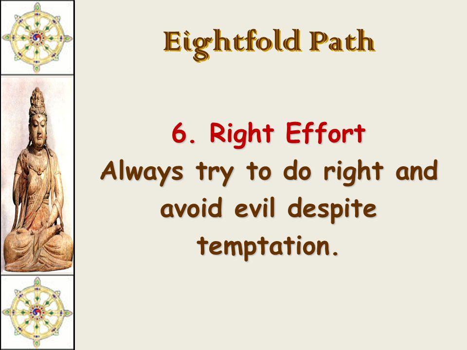 Eightfold Path 5. Right Means of Livelihood Do not do jobs that hurt yourself or others.