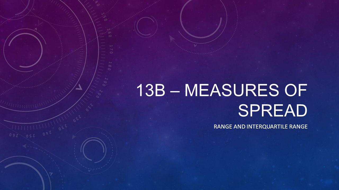 2 13b €� Measures Of Spread Range And Interquartile Range