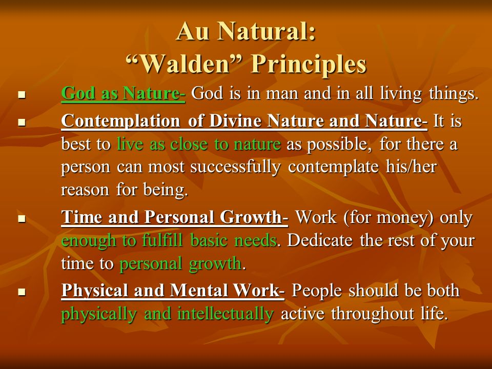 Au Natural: Walden Principles God as Nature- God is in man and in all living things.