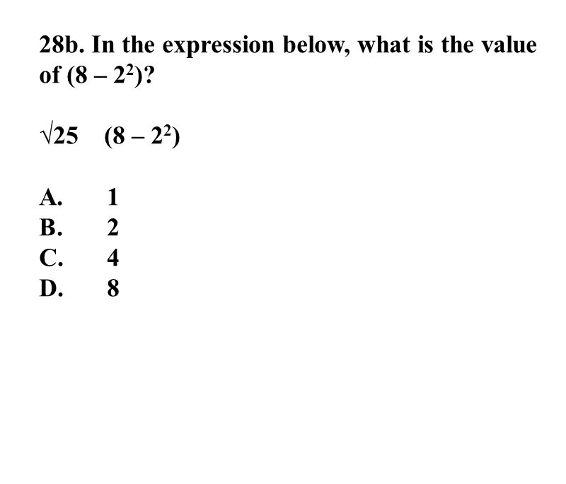 28b. In the expression below, what is the value of (8 – 2 2 ) √25 (8 – 2 2 ) A.1 B.2 C.4 D.8