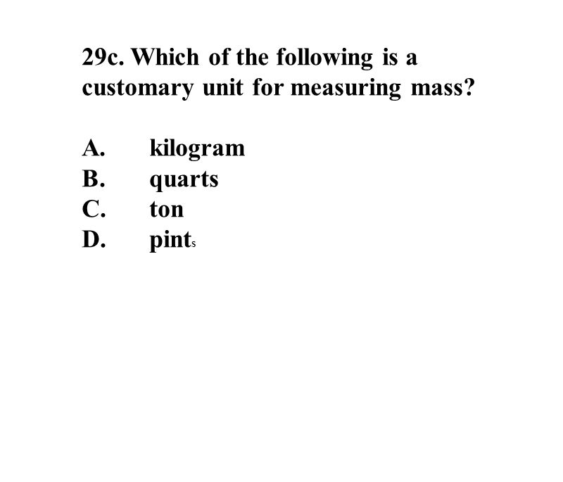 29c. Which of the following is a customary unit for measuring mass.