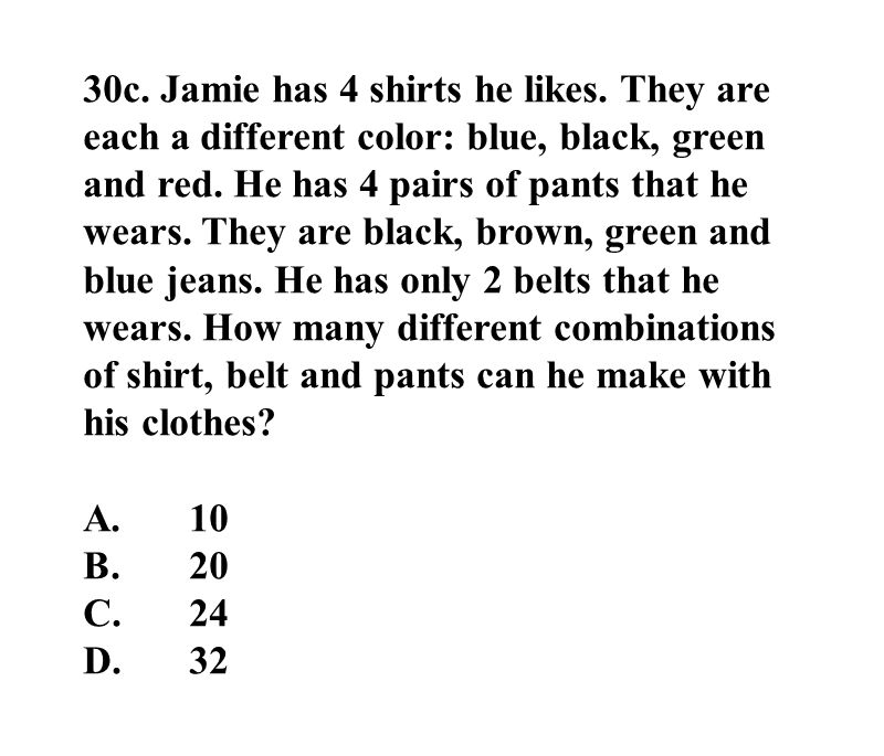 30c. Jamie has 4 shirts he likes. They are each a different color: blue, black, green and red.