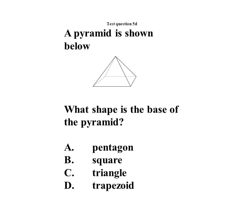 Test question 5d A pyramid is shown below What shape is the base of the pyramid.
