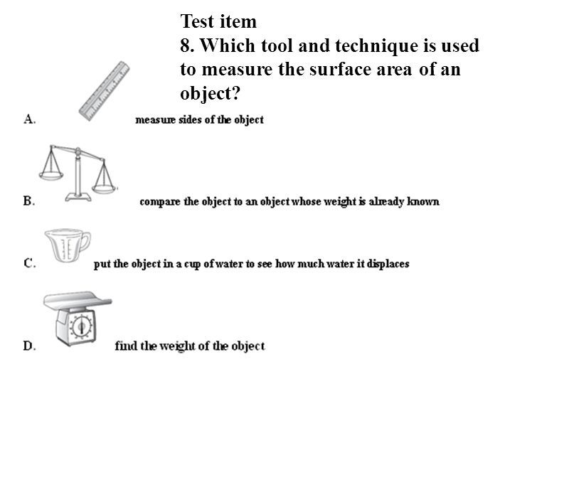 Test item 8. Which tool and technique is used to measure the surface area of an object
