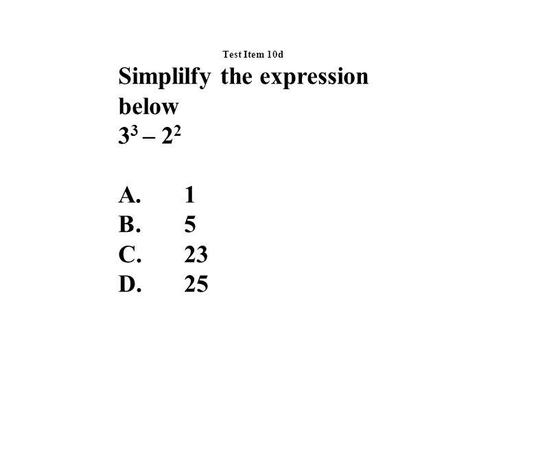 Test Item 10d Simplilfy the expression below 3 3 – 2 2 A.1 B.5 C.23 D.25