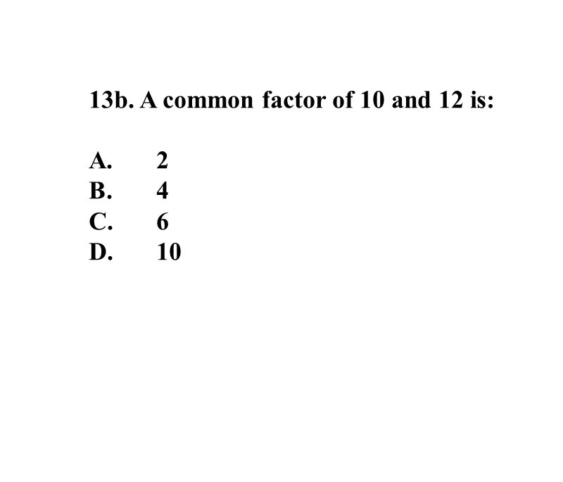 13b. A common factor of 10 and 12 is: A.2 B.4 C.6 D.10