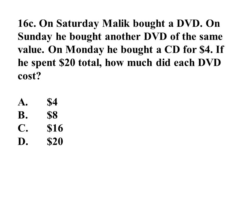 16c. On Saturday Malik bought a DVD. On Sunday he bought another DVD of the same value.