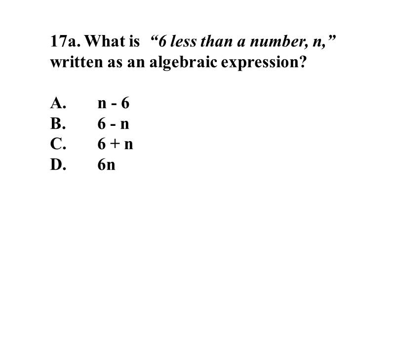 17a. What is 6 less than a number, n, written as an algebraic expression.