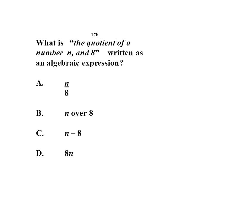 17b What is the quotient of a number n, and 8 written as an algebraic expression.