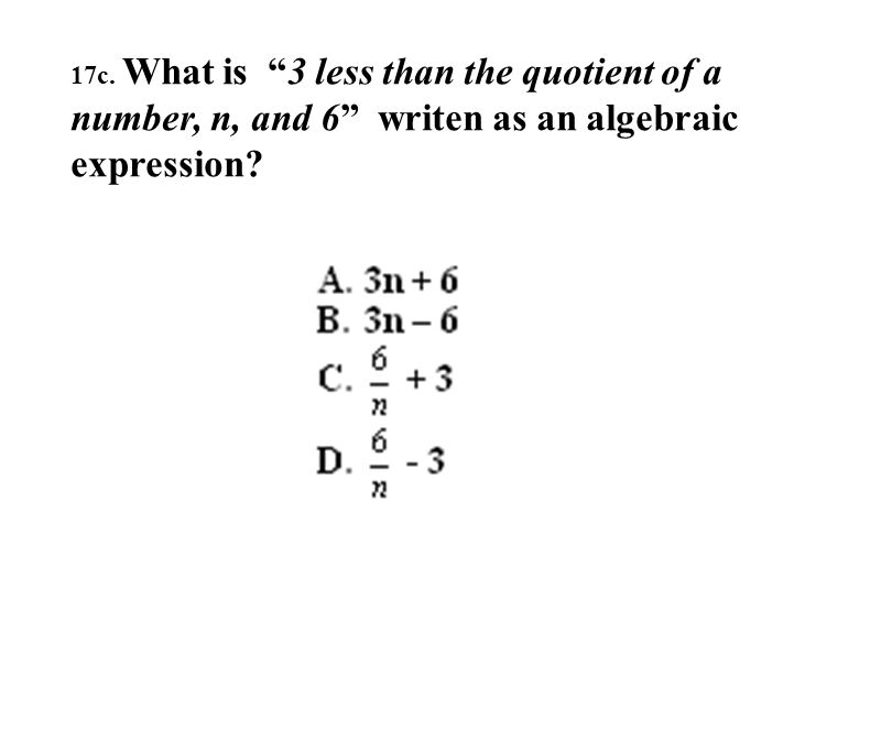 17c. What is 3 less than the quotient of a number, n, and 6 writen as an algebraic expression