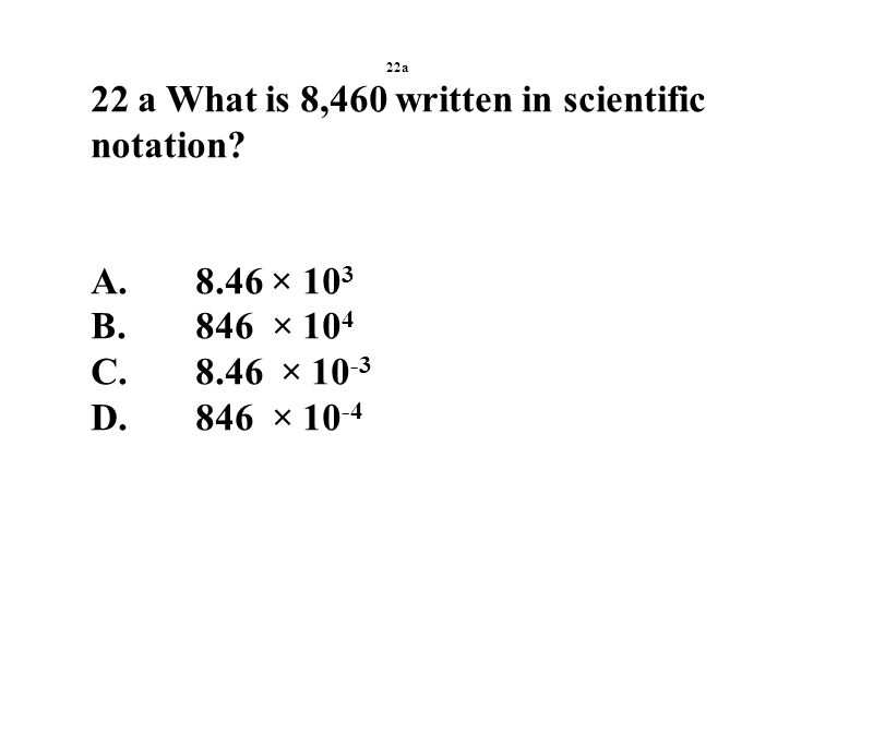 22a 22 a What is 8,460 written in scientific notation.
