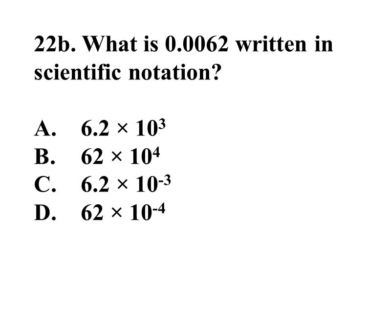 22b. What is 0.0062 written in scientific notation.
