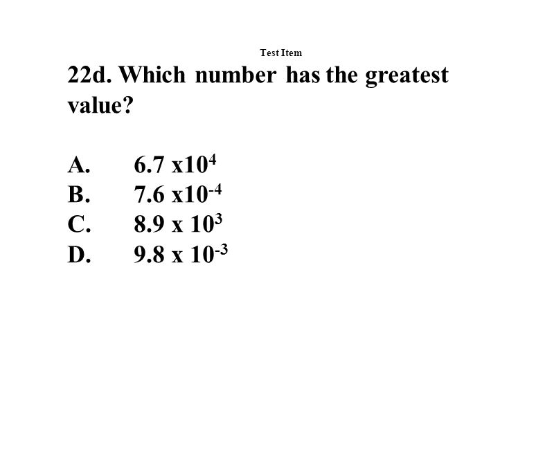 Test Item 22d. Which number has the greatest value.