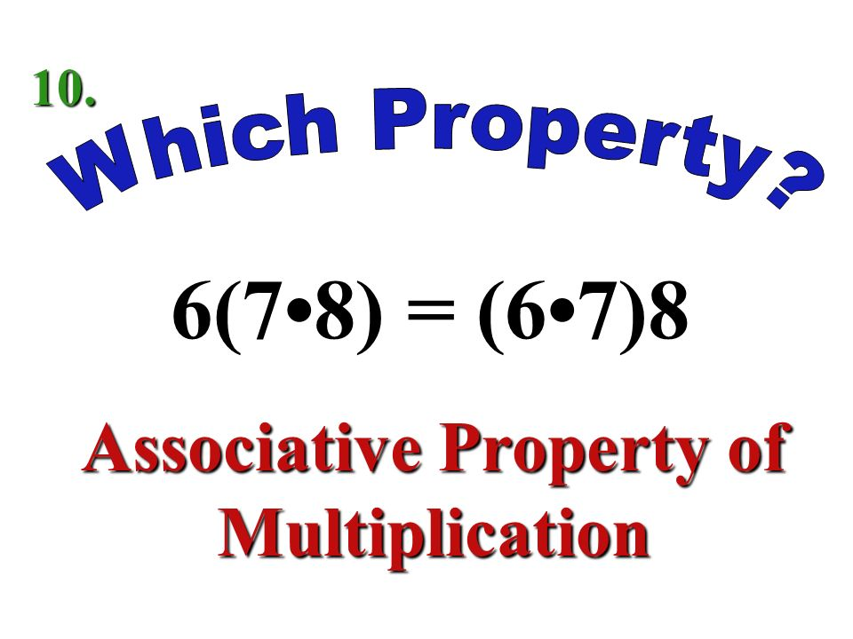 3(2 + 5) = Distributive Property 9.